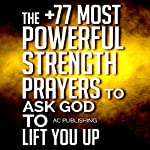The +77 Most Powerful Strength Prayers to Ask God to Lift You Up: Christian Prayer Series, Book 10 |  Active Christian Publishing