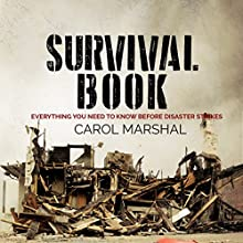 Survival Book: Everything You Need to Know Before Disaster Strikes Audiobook by Carol Marshal Narrated by Jim D Johnston