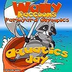 Aquatics Day: Wally Raccoon's Farmyard Olympics, Book 3 | Leela Hope