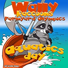Aquatics Day: Wally Raccoon's Farmyard Olympics, Book 3 Audiobook by Leela Hope Narrated by Annette Martin