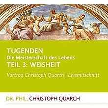 Weisheit (Tugenden - Die Meisterschaft des Lebens 3) Hörspiel von Christoph Quarch Gesprochen von: Christoph Quarch