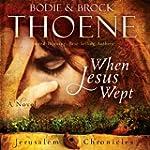 When Jesus Wept: The Jerusalem Chroni...