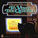 To Visit the Queen Audiobook by Diane Duane Narrated by Angele Masters
