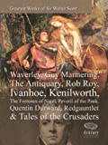 img - for Greatest Works of Sir Walter Scott: Waverley, Guy Mannering,The Antiquary,Rob Roy, Ivanhoe, Kenilworth, The Fortunes of Nigel, Peveril of the Peak, Quentin ... & Tales of the Crusaders book / textbook / text book