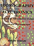 Iconography and Electronics upon a Generic Architecture: A View from the Drafting Room (0262720299) by Venturi, Robert