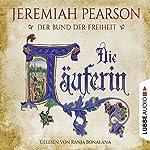 Die Täuferin (Der Bund der Freiheit 1)   Jeremiah Pearson