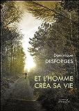 echange, troc Desforges Dominique - Et l Homme Crea Sa Vie