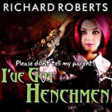 Please Don't Tell My Parents I've Got Henchmen: Please Don't Tell My Parents Series, Book 3