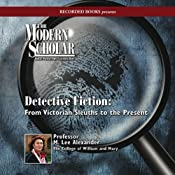 The Modern Scholar: Detective Fiction: From Victorian Sleuths to the Present   [M. Lee Alexander]