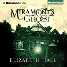 Miramont's Ghost (       UNABRIDGED) by Elizabeth Hall Narrated by Emily Durante
