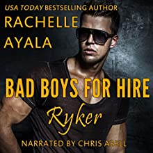 Ryker: Bad Boys for Hire Series, Book 1 Audiobook by Rachelle Ayala Narrated by Chris Abell