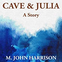 Cave & Julia Audiobook by M. John Harrison Narrated by Jonathan Davis