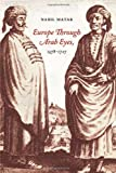 img - for Europe Through Arab Eyes, 1578-1727 book / textbook / text book