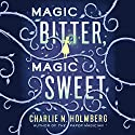 Magic Bitter, Magic Sweet Audiobook by Charlie N. Holmberg Narrated by Kate Rudd