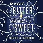 Magic Bitter, Magic Sweet | Charlie N. Holmberg