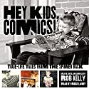 Hey Kids, Comics!: True-Life Tales from the Spinner Rack Audiobook by Rob Kelly Narrated by Ross Landy