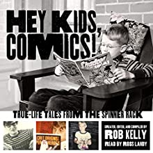 Hey Kids, Comics!: True-Life Tales from the Spinner Rack (       UNABRIDGED) by Rob Kelly Narrated by Ross Landy