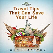 Travel Tips That Can Save Your Life Audiobook by John Gentry Narrated by Colin Newcomer