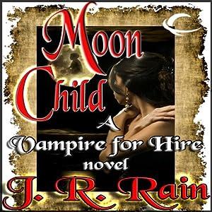 Moon Child: Vampire for Hire, Book 4 | [J. R. Rain]