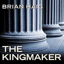 The Kingmaker: Sean Drummond Series, Book 3 Audiobook by Brian Haig Narrated by Joe Barrett