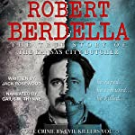 Robert Berdella: The True Story of The Kansas City Butcher: True Crime by Evil Killers, Book 5 | Jack Rosewood