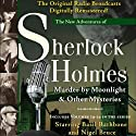 Murder by Moonlight and Other Mysteries: The New Adventures of Sherlock Holmes  by Anthony Boucher, Denis Green Narrated by Basil Rathbone, Nigel Bruce