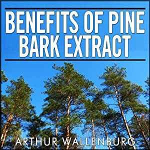 Benefits of Pine Bark Extract: One of the Most Powerful Antioxidant Supplements | [Arthur Wallenburg]