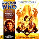 Doctor Who - The Lost Stories - Paradise 5 Audiobook by PJ Hammond, Andy Lane Narrated by Colin Baker, Nicola Bryant, Alex Macqueen, James D'Arcy