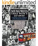 Memories that Won't Go Away: A Tribute to the Children of the Kindertransport