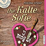 Die Kalte Sofie (Die Kalte Sofie 1) | Felicitas Gruber