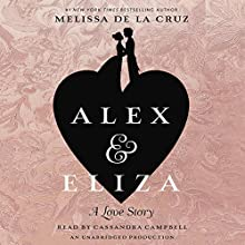 Alex and Eliza: A Love Story | Livre audio Auteur(s) : Melissa de la Cruz Narrateur(s) : Cassandra Campbell