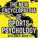 The New Encyclopaedia of Sports Psychology Audiobook by Benjamin Bonetti Narrated by Brian McKiernan