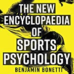 The New Encyclopaedia of Sports Psychology | Benjamin Bonetti