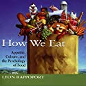 How We Eat: Appetite, Culture, and the Psychology of Food (       UNABRIDGED) by Leon Rappoport Narrated by Walter Dixon