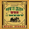 How the Irish Won the West Audiobook by Myles Dungan Narrated by Clinton Wade