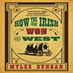 How the Irish Won the West | Myles Dungan