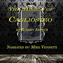 The Mirror of Cagliostro Audiobook by Robert Arthur Narrated by Mike Vendetti