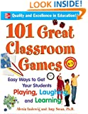 101 Great Classroom Games: Easy Ways to Get Your Students Playing, Laughing, and Learning (101... Language Series)