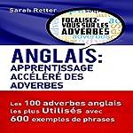 Anglais: Apprentissage Accéléré des Adverbes: Les 100 Adverbes Anglais les Plus Utilisés avec 600 Exemples de Phrases | Sarah Retter