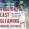 Twilight's Last Gleaming: How America's Last Days Can Be Your Best Days (       UNABRIDGED) by Robert Jeffress Narrated by Robert Jeffress
