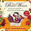 The Pioneer Woman: Black Heels to Tractor Wheels - A Love Story Audiobook by Ree Drummond Narrated by Ree Drummond
