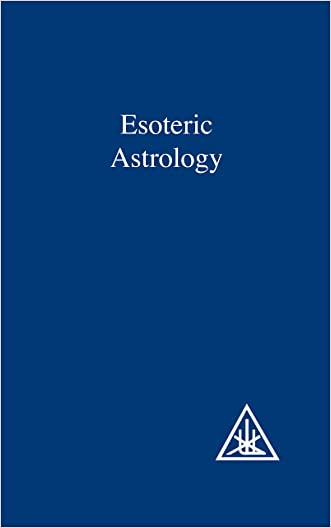 Esoteric Astrology (A Treatise on the Seven Rays Book 3) written by Alice A. Bailey