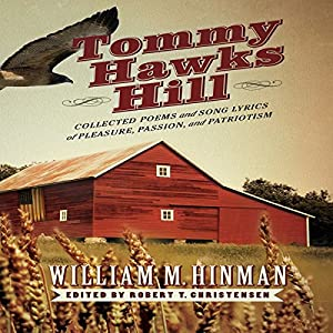 Tommy Hawks Hill: Collected Poems and Song Lyrics of Pleasure, Passion, and Patriotism | [William M. Hinman]
