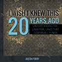 I Wish I Knew This 20 Years Ago: Understanding the Universal Laws That Govern All Things Audiobook by Justin Perry Narrated by Steve White