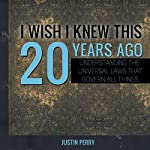 I Wish I Knew This 20 Years Ago: Understanding the Universal Laws That Govern All Things | Justin Perry
