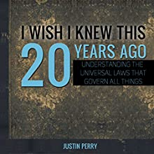 I Wish I Knew This 20 Years Ago: Understanding the Universal Laws That Govern All Things | Livre audio Auteur(s) : Justin Perry Narrateur(s) : Steve White