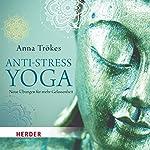 Anti-Stress-Yoga: Neue Übungen für mehr Gelassenheit | Anna Trökes