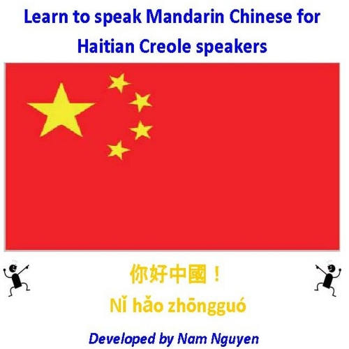 Nam Nguyen - Learn to Speak Mandarin Chinese for Haitian Creole Speakers (English Edition)