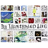 "Illustrated Life: Drawing Inspiration from the Private Sketchbooks of Artists, Illustrators and Designersvon ""Danny Gregory"""