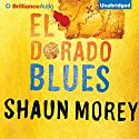 El Dorado Blues: An Atticus Fish Novel, Book 2 Audiobook by Shaun Morey Narrated by Luke Daniels